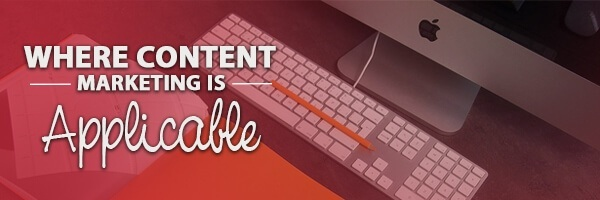 Where is content marketing applicable