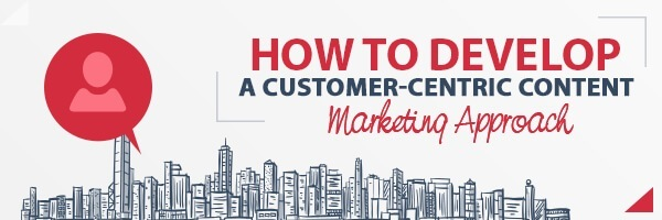 how to develop a customer centric content marketing approach