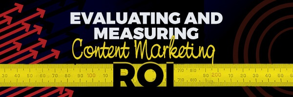 Evaluating and Measuring Content Marketing ROI